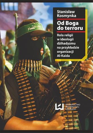 Okładka książki/ebooka Od Boga do terroru. Rola religii w ideologii dżihadyzmu na przykładzie organizacji Al-Kaida