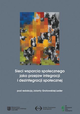 Okładka książki Sieci wsparcia społecznego jako przejaw integracji i dezintegracji społecznej
