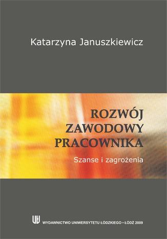 Okładka książki Rozwój zawodowy pracownika. Szanse i zagrożenia
