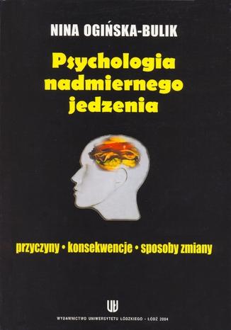 Okładka książki/ebooka Psychologia nadmiernego jedzenia. Przyczyny - konsekwencje - sposoby zmiany