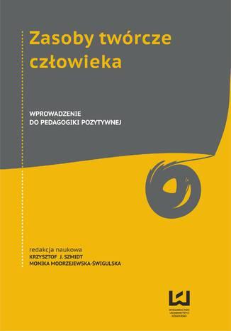 Okładka książki Zasoby twórcze człowieka. Wprowadzenie do pedagogiki pozytywnej