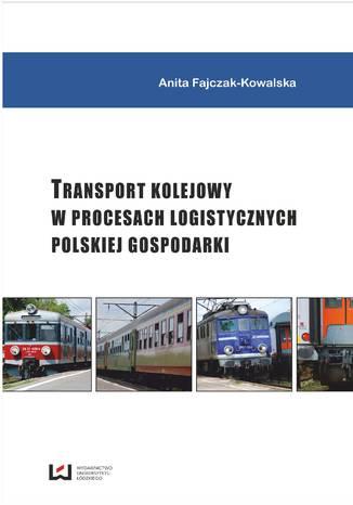 Okładka książki Transport kolejowy w procesach logistycznych polskiej gospodarki