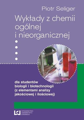 Okładka książki/ebooka Wykłady z chemii ogólnej i nieorganicznej dla studentów biologii i biotechnologii (z elementami analizy jakościowej i ilościowej)