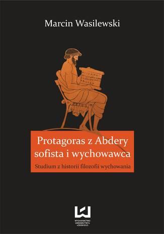 Okładka książki Protagoras z Abdery - sofista i wychowawca. Studium z historii filozofii wychowania