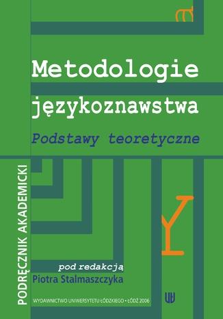 Okładka książki/ebooka Metodologie językoznawstwa. Podstawy teoretyczne. Podręcznik akademicki