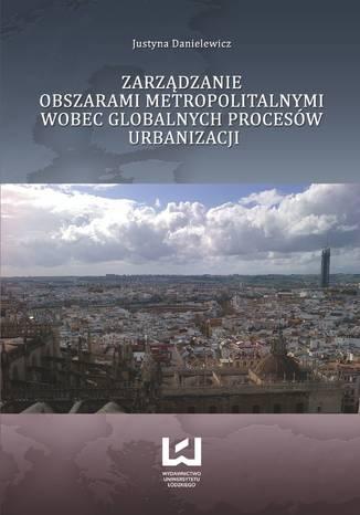 Okładka książki Zarządzanie obszarami metropolitalnymi wobec globalnych procesów urbanizacji