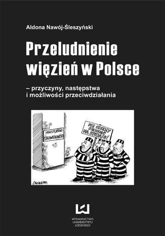 Okładka książki/ebooka Przeludnienie więzień w Polsce - przyczyny, następstwa i możliwości przeciwdziałania