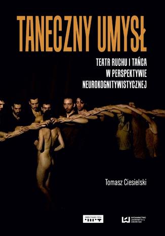 Okładka książki/ebooka Taneczny umysł. Teatr ruchu i tańca w perspektywie neurokognitywistycznej