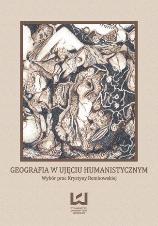 Okładka książki Geografia w ujęciu humanistycznym. Wybór prac Krystyny Rembowskiej