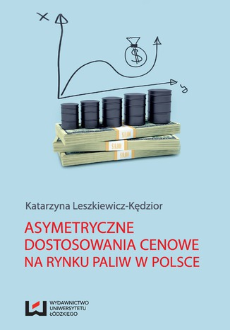 Okładka książki/ebooka Asymetryczne dostosowania cenowe na rynku paliw w Polsce