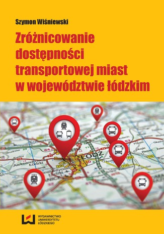 Okładka książki Zróżnicowanie dostępności transportowej miast w województwie łódzkim