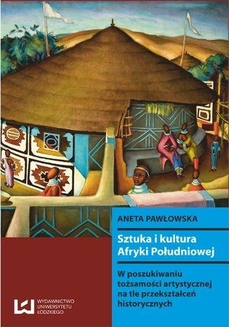 Okładka książki Sztuka i kultura Afryki Południowej. W poszukiwaniu tożsamości artystycznej na tle przekształceń historycznych