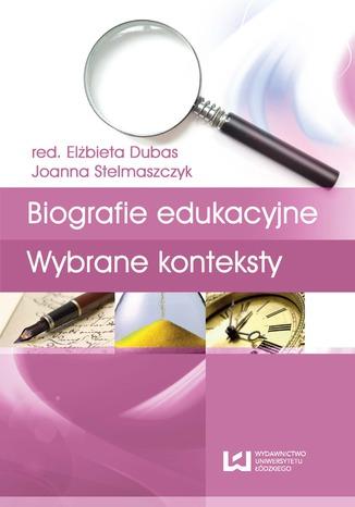 Okładka książki Biografia i badanie biografii. Tom 3. Biografie edukacyjne. Wybrane konteksty