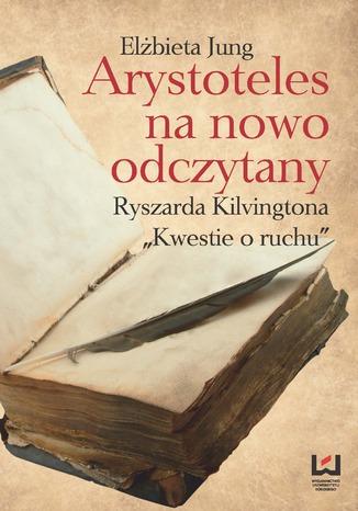 Okładka książki/ebooka Arystoteles na nowo odczytany. Ryszarda Kilvingtona