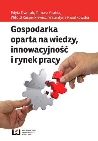 Okładka książki Gospodarka oparta na wiedzy, innowacyjność i rynek pracy