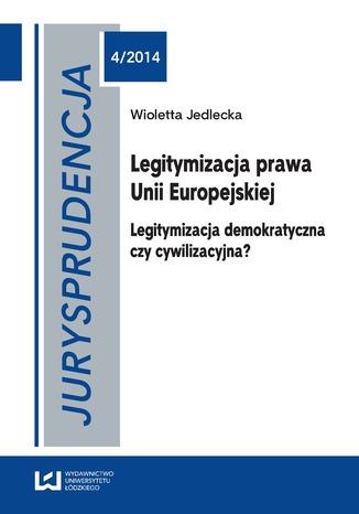 Okładka książki/ebooka Jurysprudencja 4. Legitymizacja prawa Unii Europejskiej. Legitymizacja demokratyczna czy cywilizacyjna?