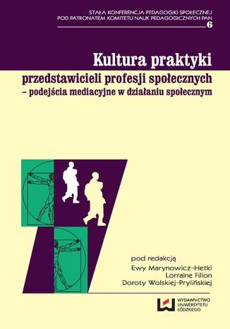 Kultura praktyki przedstawicieli profesji społecznych - podejścia mediacyjne w działaniu społecznym