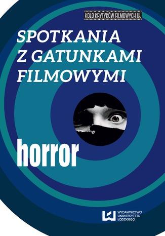 Okładka książki/ebooka Spotkania z gatunkami filmowymi. Horror