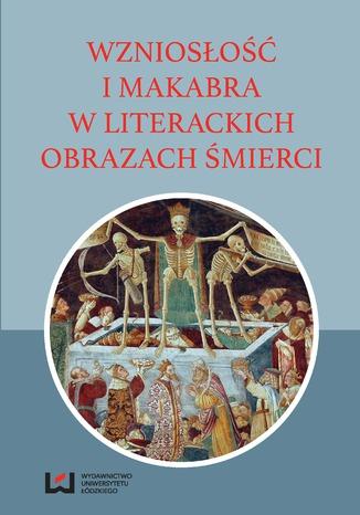 Okładka książki Wzniosłość i makabra w literackich obrazach śmierci
