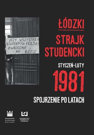 Okładka książki/ebooka Łódzki strajk studencki - styczeń-luty 1981. Spojrzenie po latach