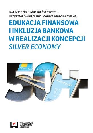 Okładka książki Edukacja finansowa i inkluzja bankowa w realizacji koncepcji Silver Economy