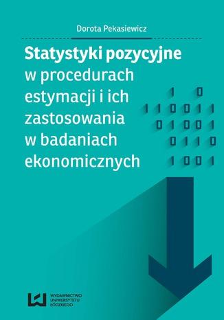 Okładka książki Statystyki pozycyjne w procedurach estymacji i ich zastosowania w badaniach ekonomicznych