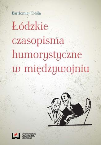 Okładka książki Łódzkie czasopisma humorystyczne w międzywojniu