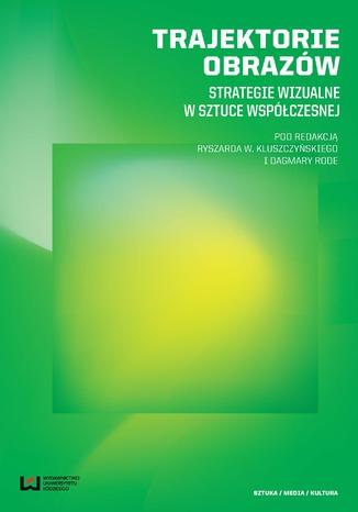 Okładka książki Trajektorie obrazów. Strategie wizualne w sztuce współczesnej