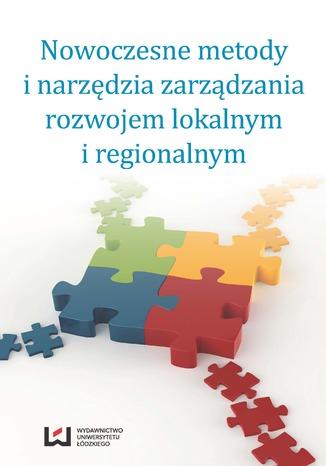 Okładka książki Nowoczesne metody i narzędzia zarządzania rozwojem lokalnym i regionalnym