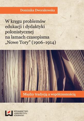 Okładka książki W kręgu problemów edukacji i dydaktyki polonistycznej na łamach czasopisma 'Nowe Tory'. Między tradycją a współczesnością