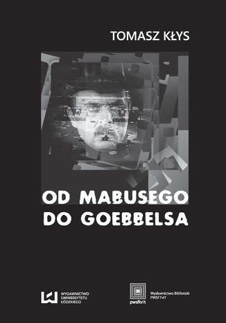 Okładka książki Od Mabusego do Goebbelsa. Weimarskie filmy Fritza Langa i kino niemieckie do roku 1945