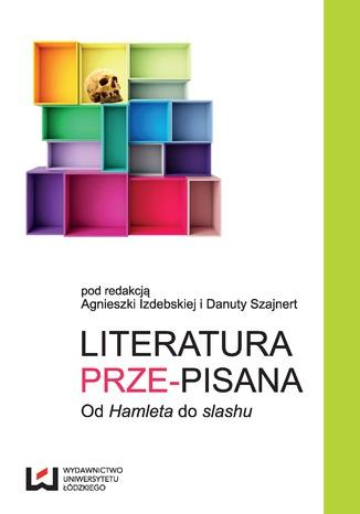 Okładka książki/ebooka Literatura prze-pisana. Od 'Hamleta' do slashu