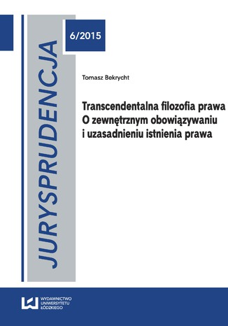 Okładka książki Jurysprudencja 6. Transcendentalna filozofia prawa. O zewnętrznym obowiązywaniu i uzasadnieniu istnienia prawa
