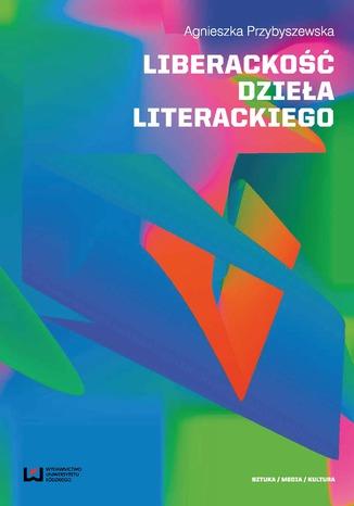 Okładka książki Liberackość dzieła literackiego