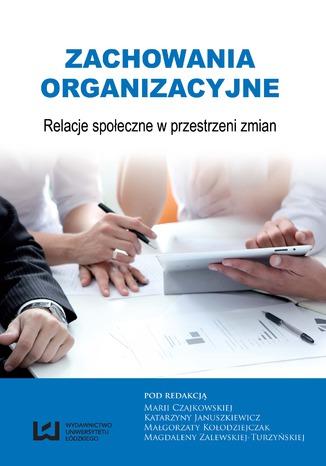 Okładka książki/ebooka Zachowania organizacyjne. Relacje społeczne w przestrzeni zmian