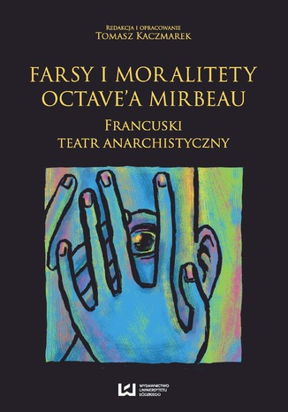 Okładka książki Farsy i moralitety Octave'a Mirbeau. Francuski teatr anarchistyczny