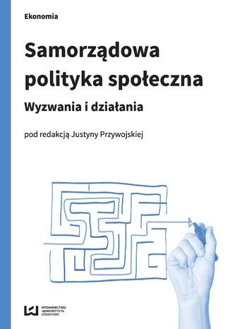 Okładka książki Samorządowa polityka społeczna. Wyzwania i działania