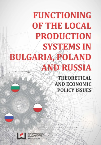 Okładka książki/ebooka Functioning of the Local Production Systems in Bulgaria, Poland and Russia. Theoretical and Economic Policy Issues