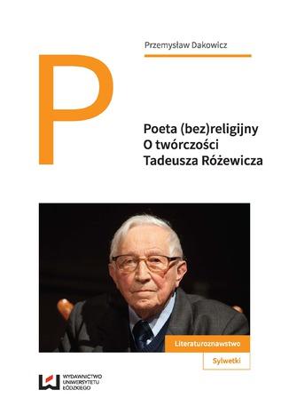 Okładka książki/ebooka Poeta (bez)religijny. O twórczości Tadeusza Różewicza