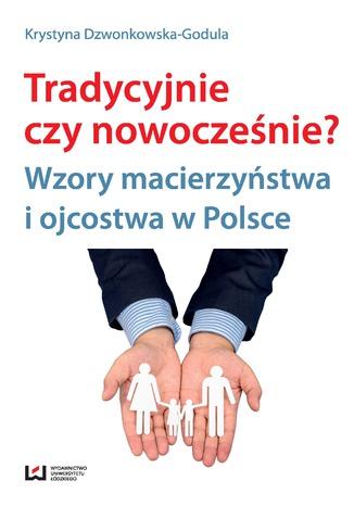 Okładka książki Tradycyjnie czy nowocześnie? Wzory macierzyństwa i ojcostwa w Polsce