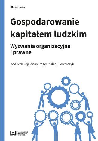 Okładka książki Gospodarowanie kapitałem ludzkim. Wyzwania organizacyjne i prawne