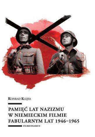Okładka książki/ebooka Pamięć lat nazizmu w niemieckim filmie fabularnym lat 1946-1965