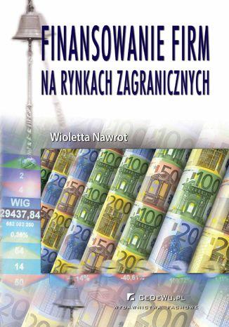 Okładka książki Finansowanie firm na rynkach zagranicznych (wyd. II). Rozdział 2. Motywy, korzyści i negatywne aspekty związane z emisją walorów firm na zagranicznych rynkach kapitałowych oraz ich wprowadzeniem do obrotu giełdowego