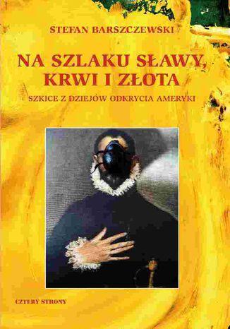 Okładka książki/ebooka Na szlaku sławy, krwi i złota