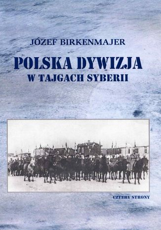 Okładka książki/ebooka Polska dywizja w tajgach Syberii