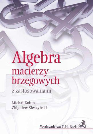 Okładka książki/ebooka Algebra macierzy brzegowych z zastosowaniami