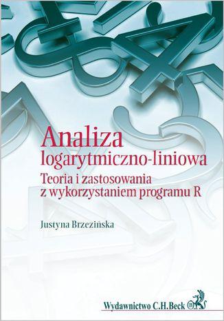 Okładka książki Analiza logarytmiczno-liniowa. Teoria i zastosowania z wykorzystaniem programu R