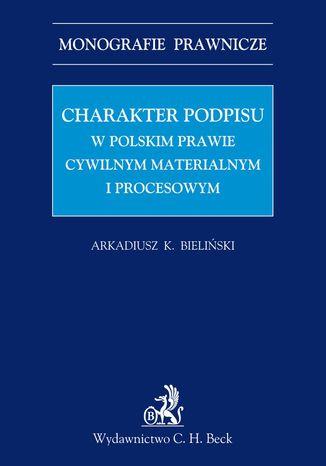 Okładka książki Charakter podpisu w polskim prawie cywilnym materialnym i procesowym