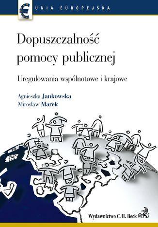 Okładka książki Dopuszczalność pomocy publicznej Uregulowania wspólnotowe i krajowe