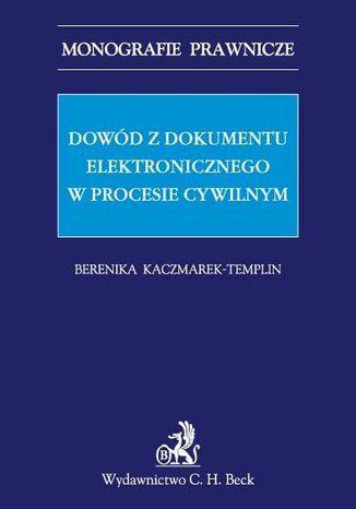 Okładka książki Dowód z dokumentu elektronicznego w procesie cywilnym